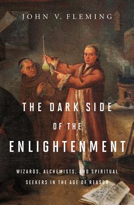 The Dark Side of the Enlightenment By Fleming, John V.